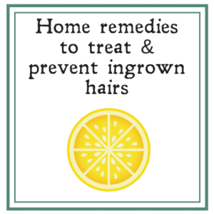Home remedies to treat and prevent ingrown hairs.