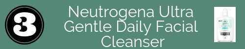 Neutrogena Ultra Gentle Daily Facial Cleanser -How to relieve razor bumps- Our favorite face washes