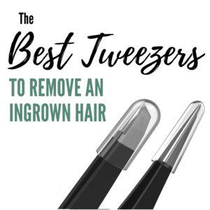 Having the best tweezers is important to get rid of some of those ingrown hair