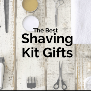 The best shaving kit gifts