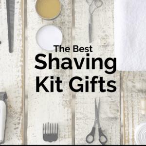 The best shaving kit gifts