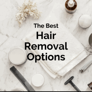 the best hair removal options